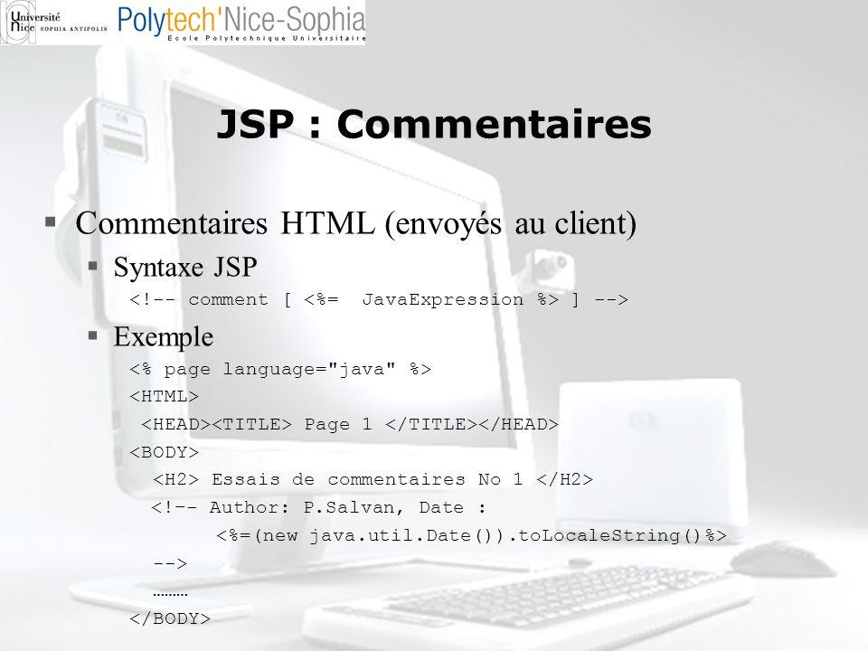 JSP : Commentaires Commentaires HTML (envoyés au client) Syntaxe JSP
