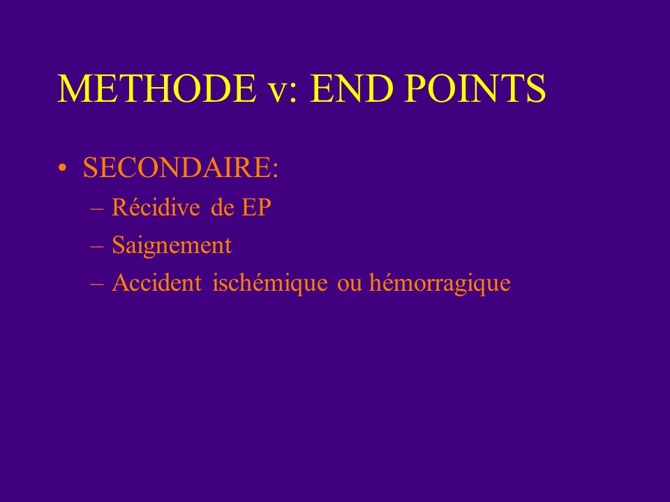 METHODE v: END POINTS SECONDAIRE: Récidive de EP Saignement