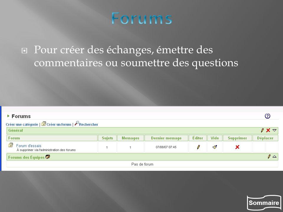 Forums Pour créer des échanges, émettre des commentaires ou soumettre des questions