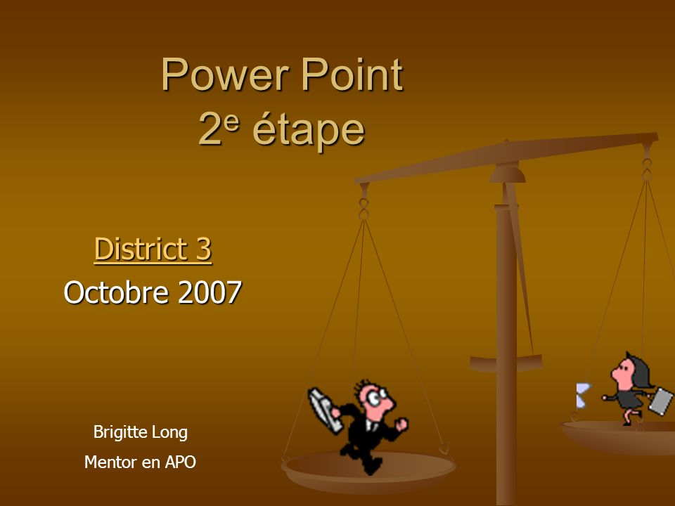 Power Point 2e étape District 3 Octobre 2007 Brigitte Long