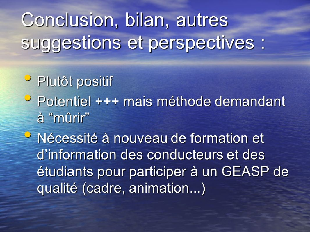 Conclusion, bilan, autres suggestions et perspectives :
