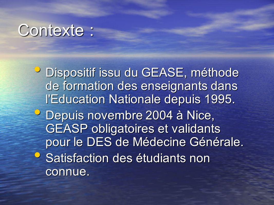 Contexte : Dispositif issu du GEASE, méthode de formation des enseignants dans l Education Nationale depuis 1995.