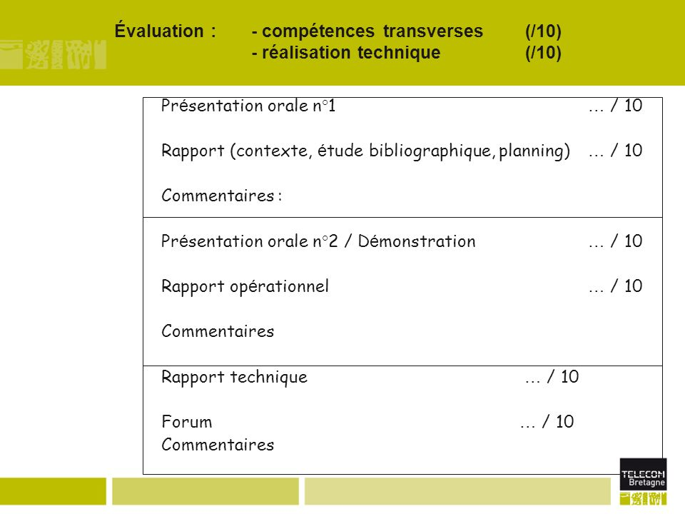 Évaluation : - compétences transverses (/10) - réalisation technique (/10)