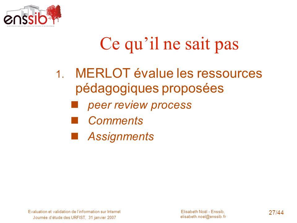 Ce qu'il ne sait pas MERLOT évalue les ressources pédagogiques proposées. peer review process. Comments.