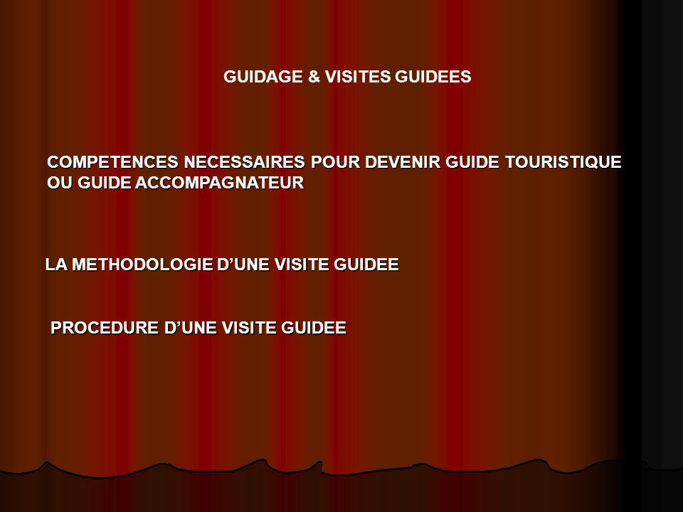 LA METHODOLOGIE D'UNE VISITE GUIDEE PROCEDURE D'UNE VISITE GUIDEE