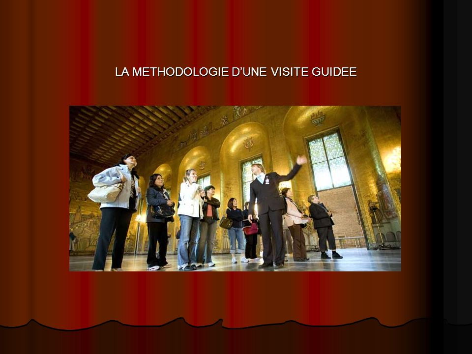 LA METHODOLOGIE D'UNE VISITE GUIDEE