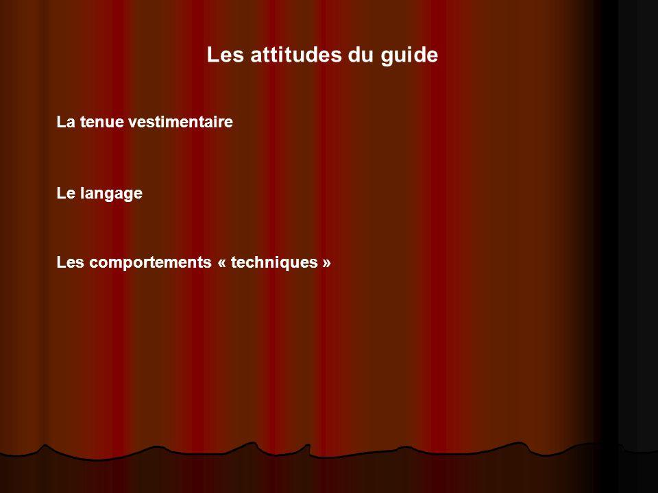 Les attitudes du guide La tenue vestimentaire Le langage