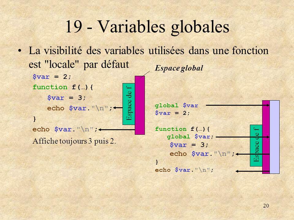 19 - Variables globales La visibilité des variables utilisées dans une fonction est locale par défaut.