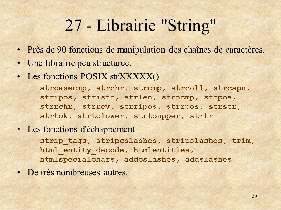27 - Librairie String Près de 90 fonctions de manipulation des chaînes de caractères. Une librairie peu structurée.