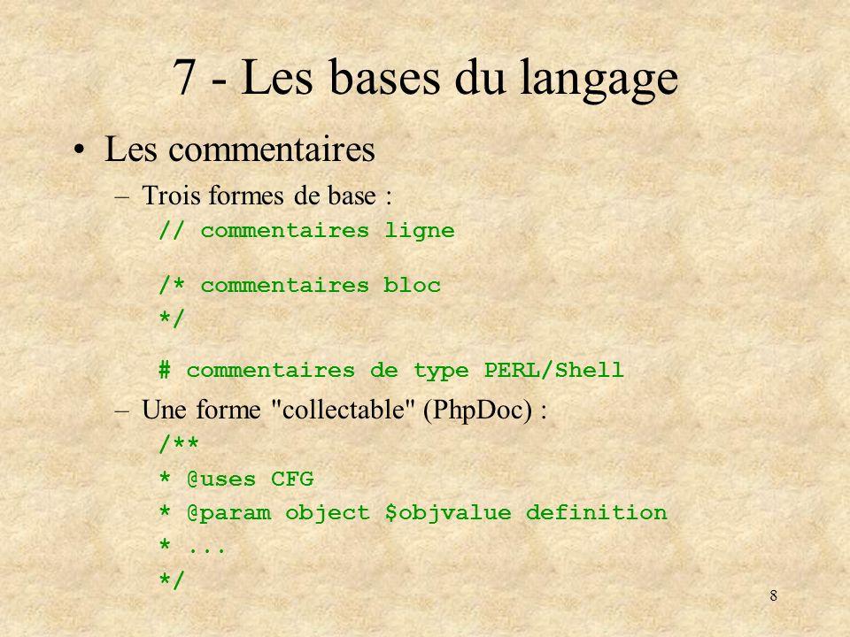 7 - Les bases du langage Les commentaires Trois formes de base :