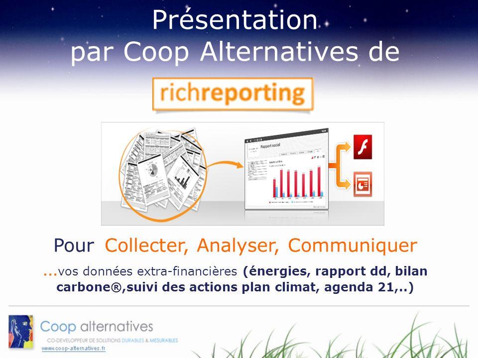Présentation par Coop Alternatives de Pour Collecter, Analyser, Communiquer …vos données extra-financières (énergies, rapport dd, bilan carbone®,suivi des actions plan climat, agenda 21,..)