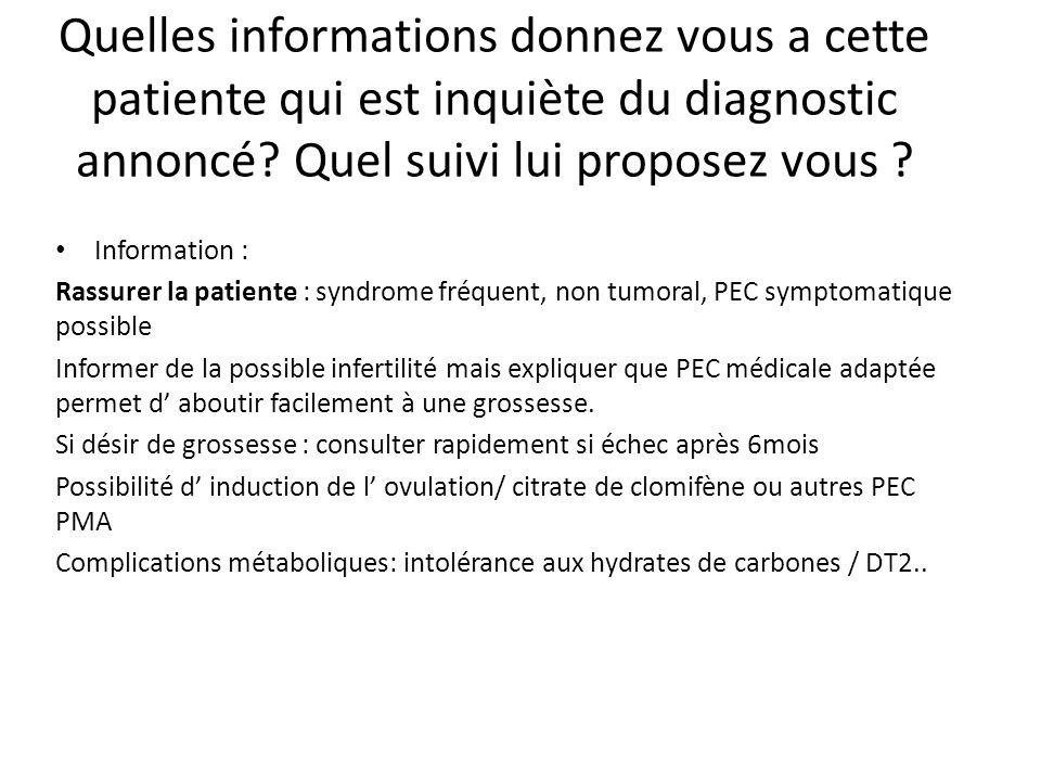 Quelles informations donnez vous a cette patiente qui est inquiète du diagnostic annoncé Quel suivi lui proposez vous