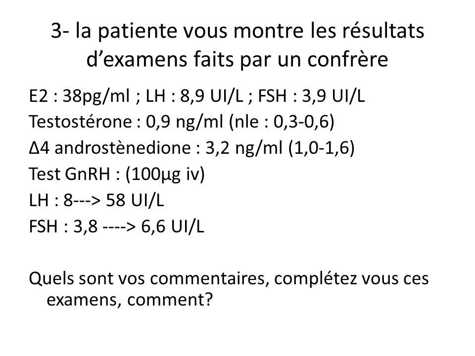 3- la patiente vous montre les résultats d'examens faits par un confrère
