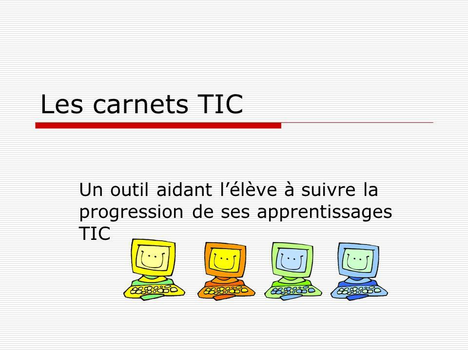 Les carnets TIC Un outil aidant l'élève à suivre la progression de ses apprentissages TIC