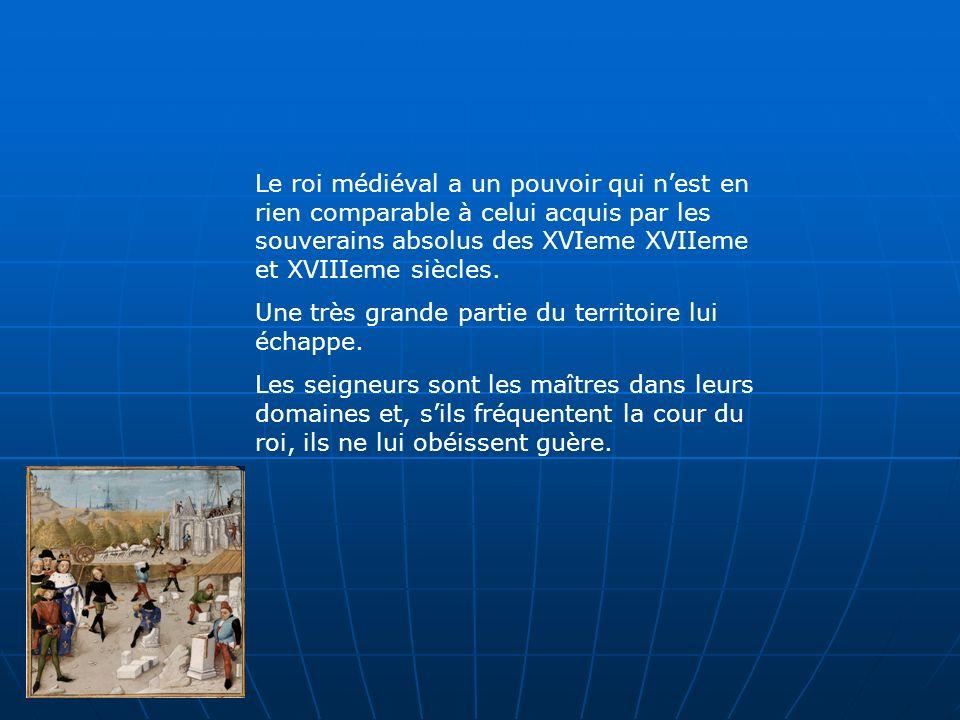 Le roi médiéval a un pouvoir qui n'est en rien comparable à celui acquis par les souverains absolus des XVIeme XVIIeme et XVIIIeme siècles.