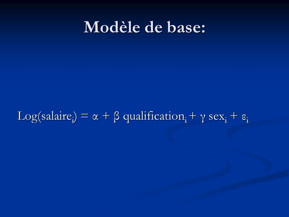 Modèle de base: Log(salairei) = α + β qualificationi + γ sexi + εi