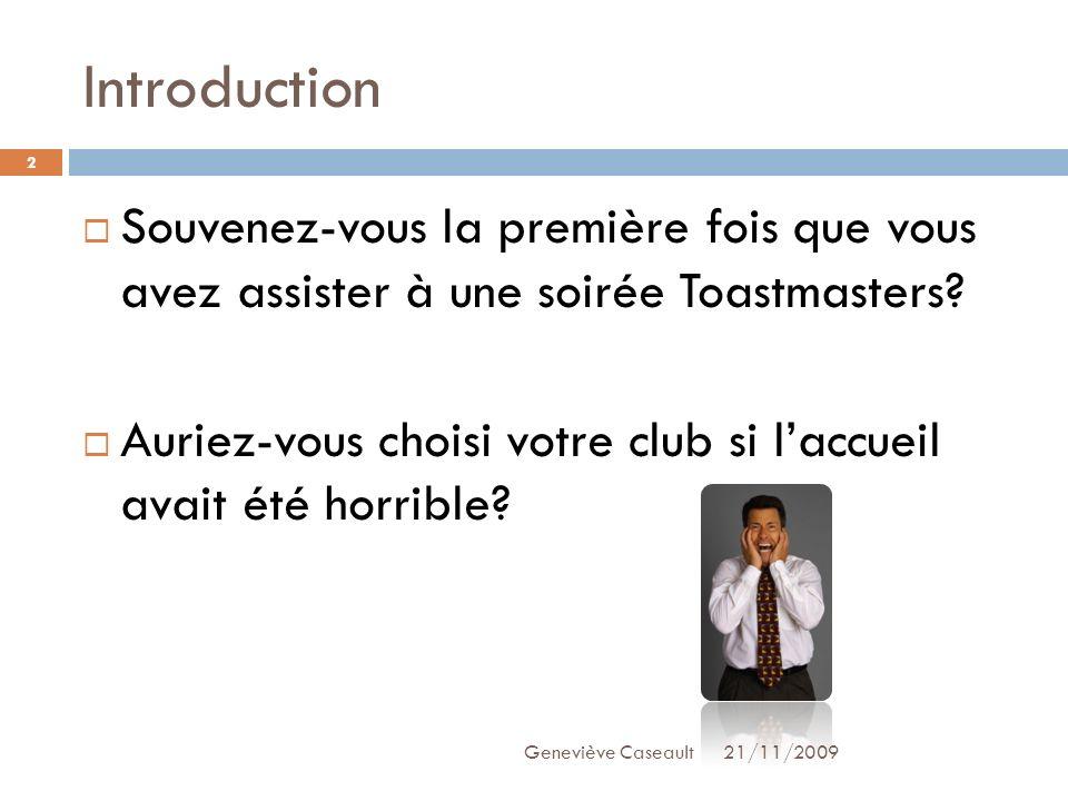 21/11/2009 Geneviève Caseault Introduction. Souvenez-vous la première fois que vous avez assister à une soirée Toastmasters