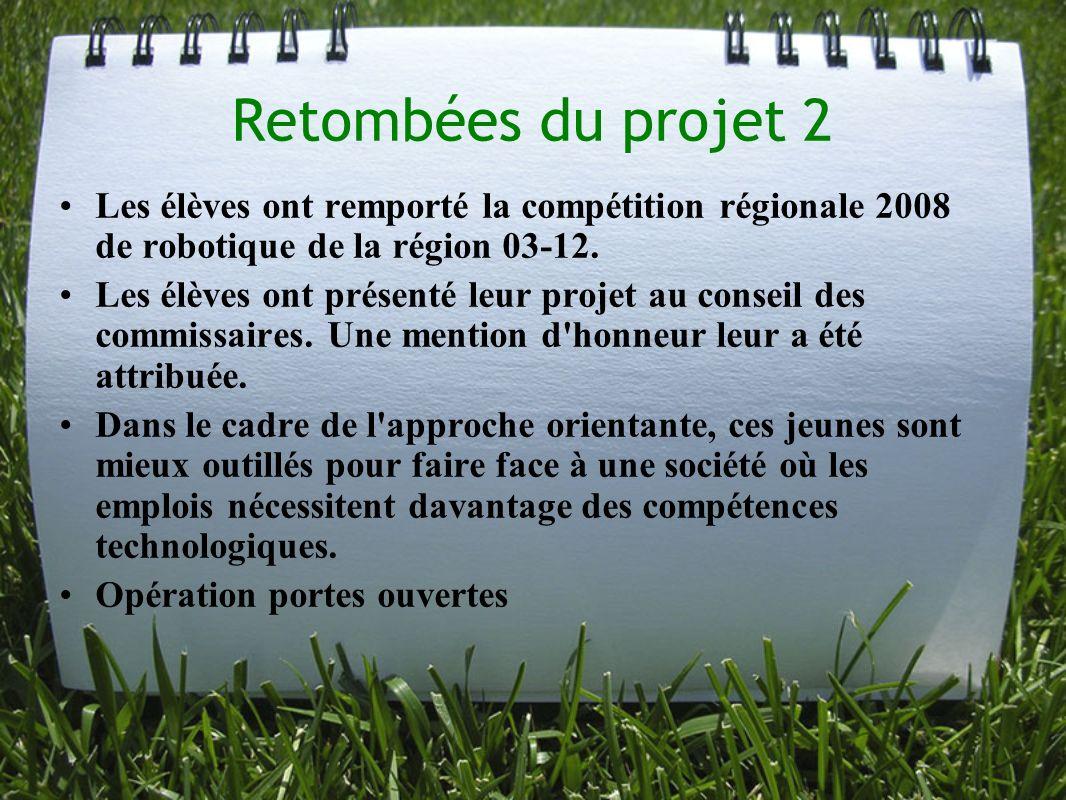 Retombées du projet 2 Les élèves ont remporté la compétition régionale 2008 de robotique de la région 03-12.