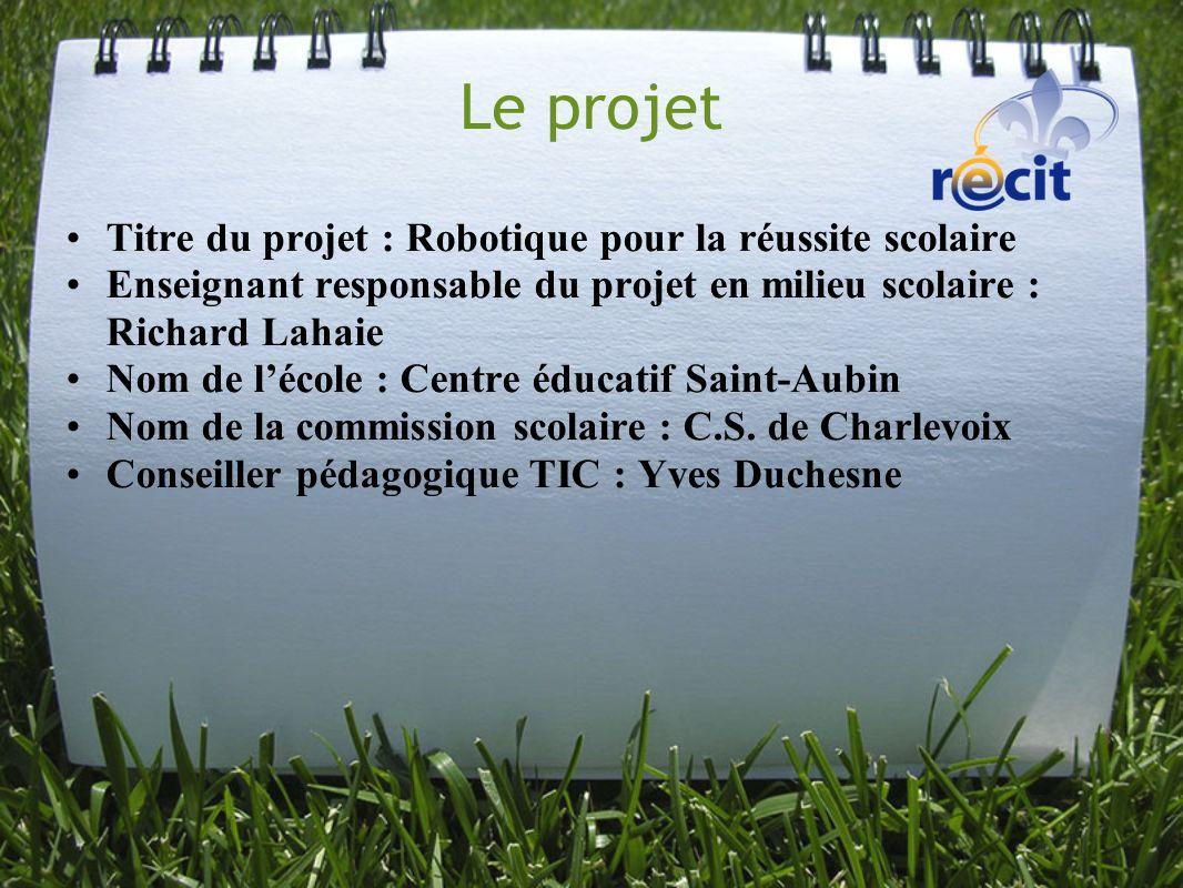 Le projet Titre du projet : Robotique pour la réussite scolaire