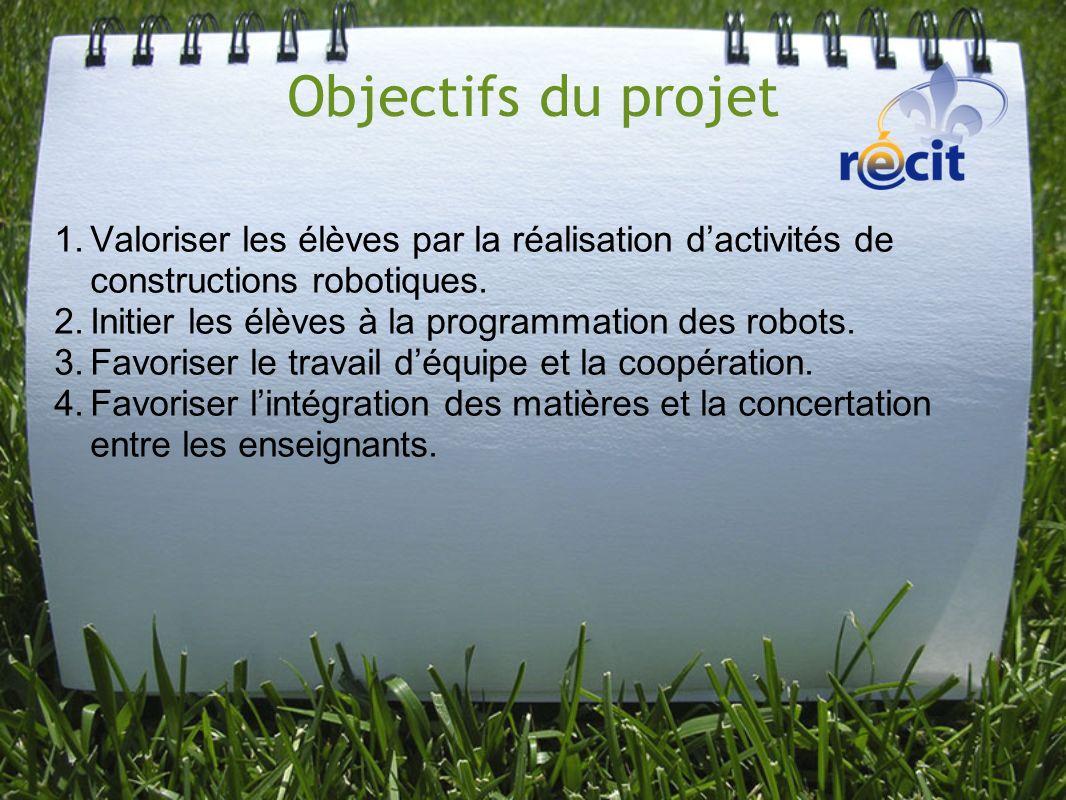 Objectifs du projet Valoriser les élèves par la réalisation d'activités de constructions robotiques.