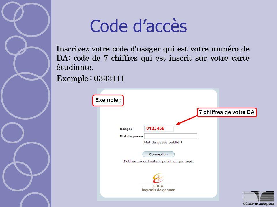Code d'accès Inscrivez votre code d usager qui est votre numéro de DA: code de 7 chiffres qui est inscrit sur votre carte étudiante.