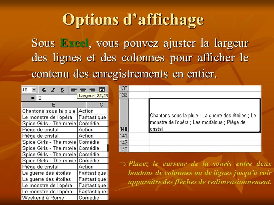 Options d'affichage Sous Excel, vous pouvez ajuster la largeur des lignes et des colonnes pour afficher le contenu des enregistrements en entier.