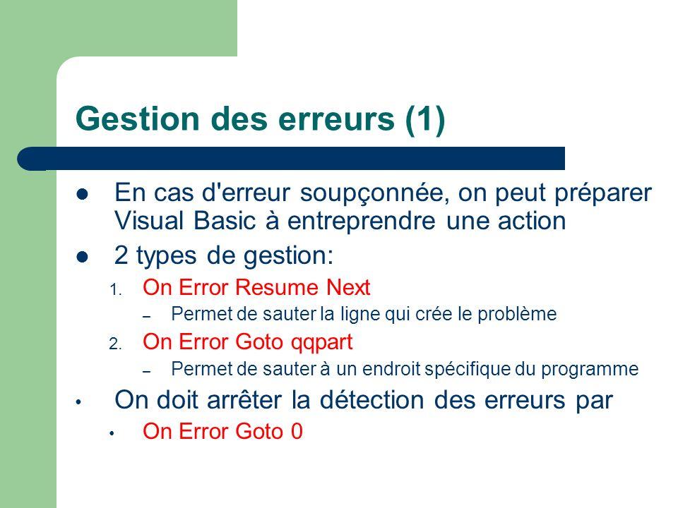 Gestion des erreurs (1) En cas d erreur soupçonnée, on peut préparer Visual Basic à entreprendre une action.