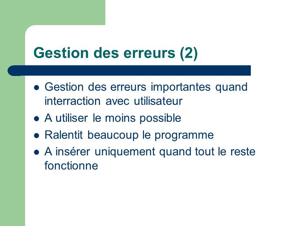 Gestion des erreurs (2) Gestion des erreurs importantes quand interraction avec utilisateur. A utiliser le moins possible.