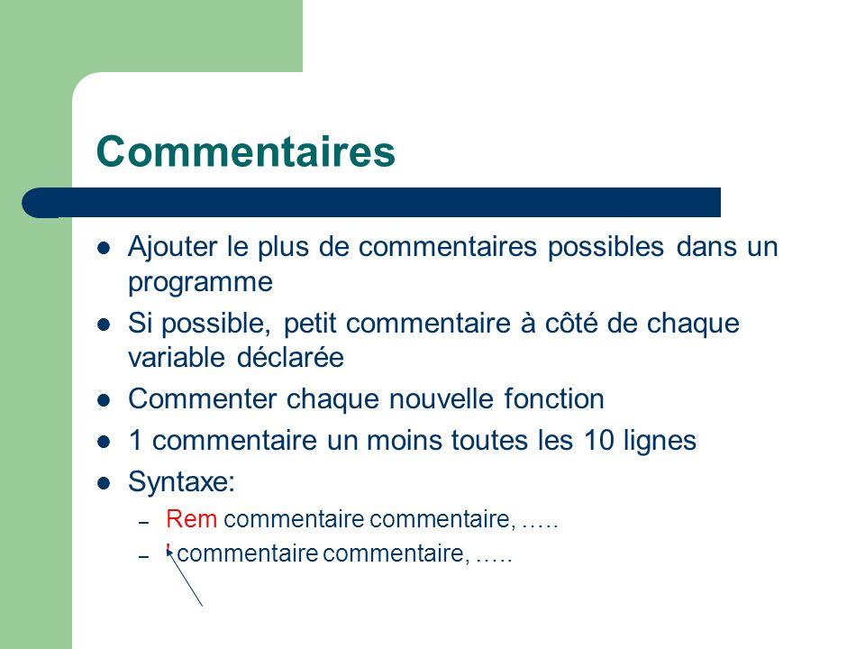 Commentaires Ajouter le plus de commentaires possibles dans un programme. Si possible, petit commentaire à côté de chaque variable déclarée.