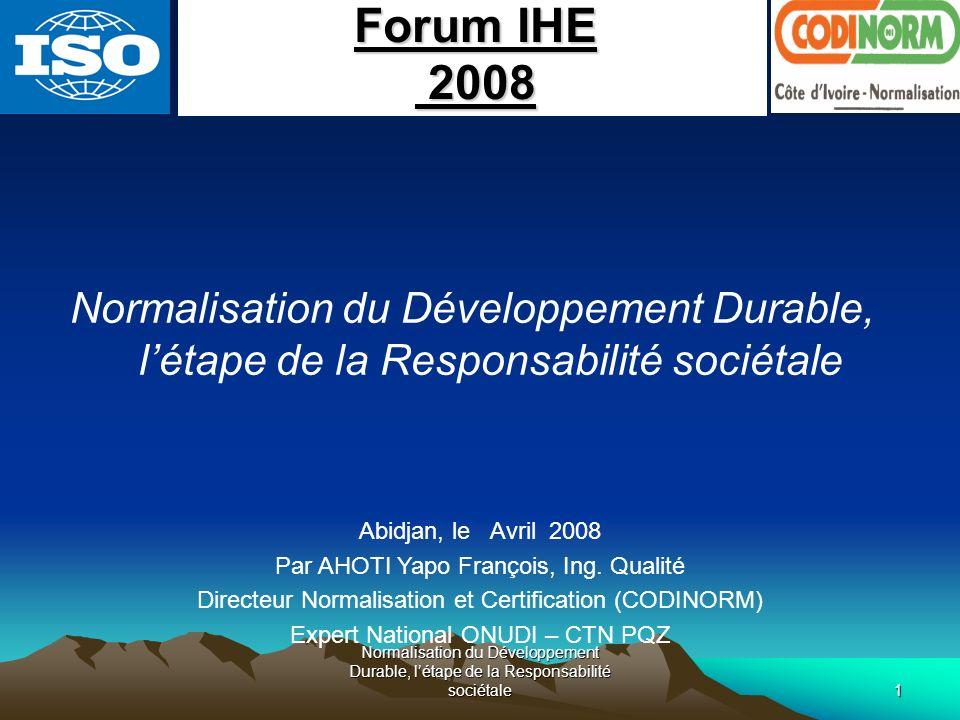 Forum IHE 2008. Normalisation du Développement Durable, l'étape de la Responsabilité sociétale. Abidjan, le Avril 2008.