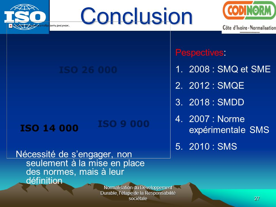 Conclusion Pespectives: 2008 : SMQ et SME 2012 : SMQE ISO 26 000