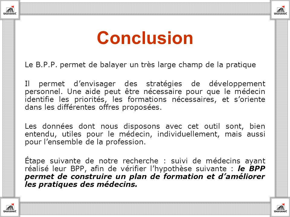 Conclusion Le B.P.P. permet de balayer un très large champ de la pratique.