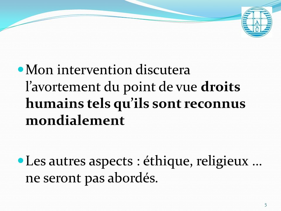 Mon intervention discutera l'avortement du point de vue droits humains tels qu'ils sont reconnus mondialement