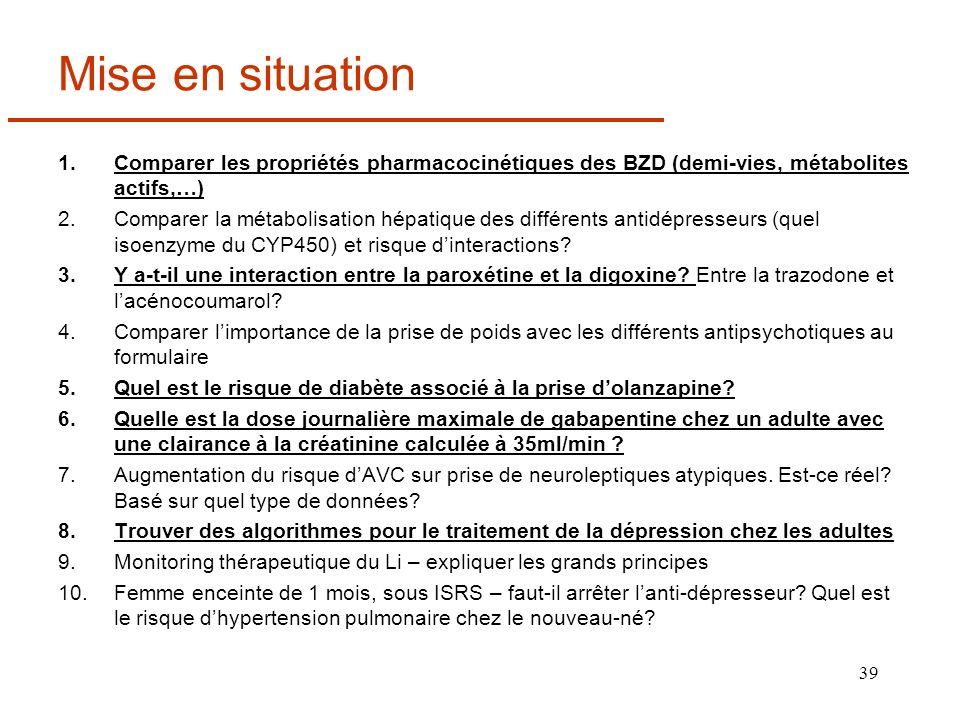 Mise en situation Comparer les propriétés pharmacocinétiques des BZD (demi-vies, métabolites actifs,…)