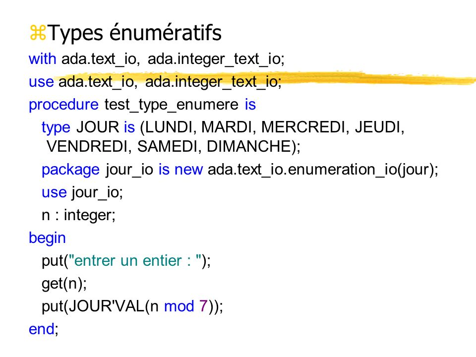 Types énumératifs with ada.text_io, ada.integer_text_io;