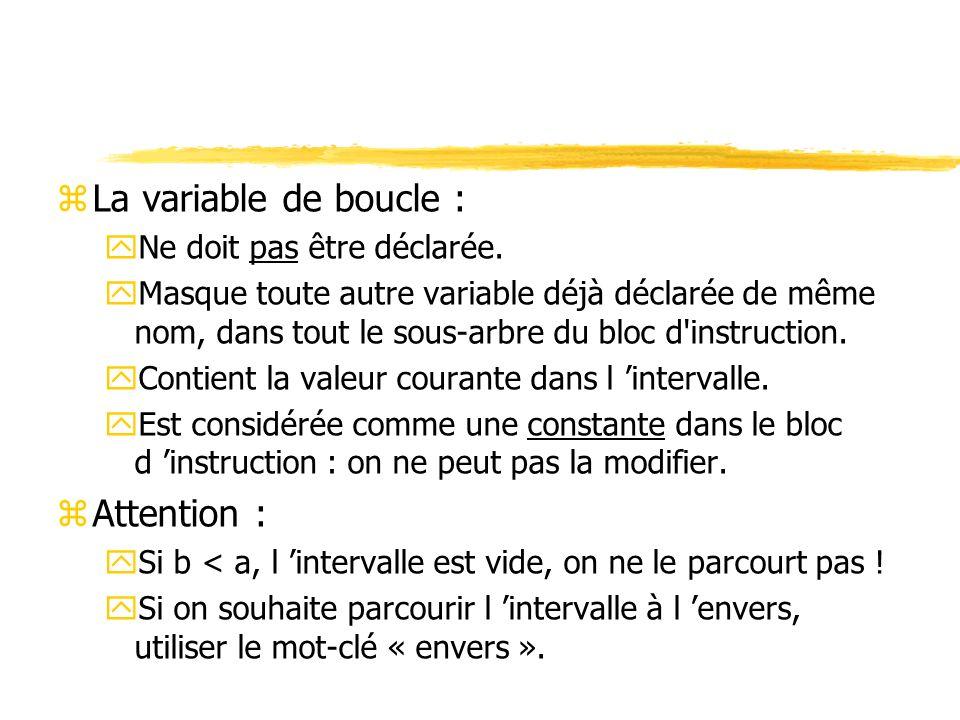 La variable de boucle : Attention : Ne doit pas être déclarée.