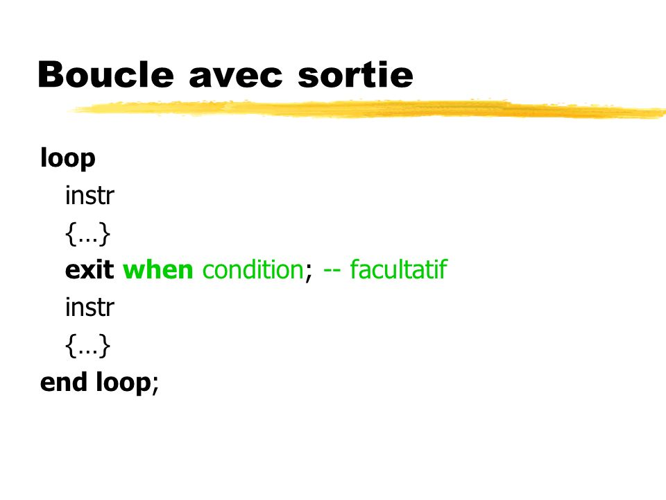 Boucle avec sortie loop instr {…} exit when condition; -- facultatif