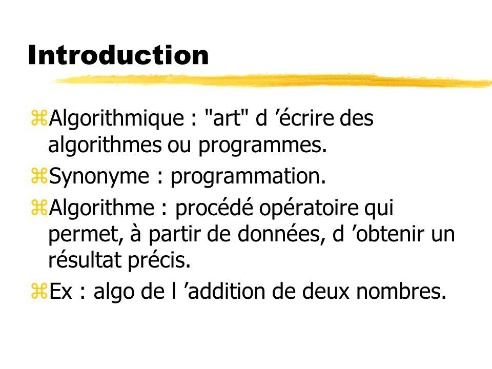 Introduction Algorithmique : art d 'écrire des algorithmes ou programmes. Synonyme : programmation.