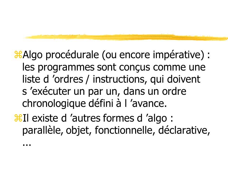 Algo procédurale (ou encore impérative) : les programmes sont conçus comme une liste d 'ordres / instructions, qui doivent s 'exécuter un par un, dans un ordre chronologique défini à l 'avance.
