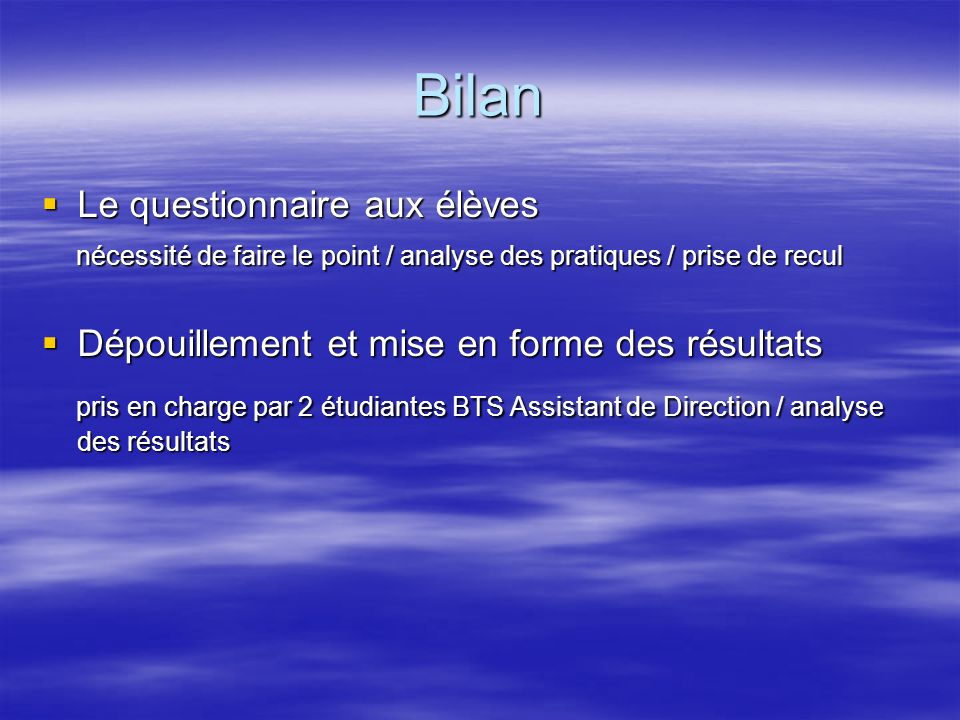 Bilan Le questionnaire aux élèves. nécessité de faire le point / analyse des pratiques / prise de recul.
