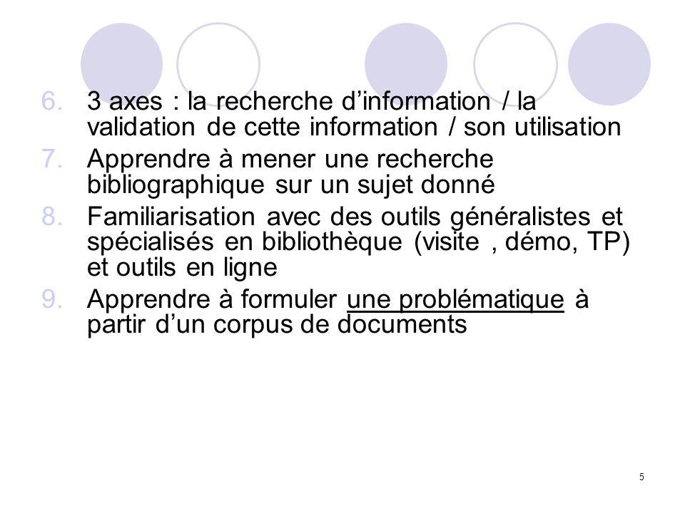 3 axes : la recherche d'information / la validation de cette information / son utilisation