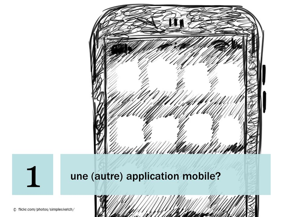 1 une (autre) application mobile © flickr.com/photos/simplesketch/