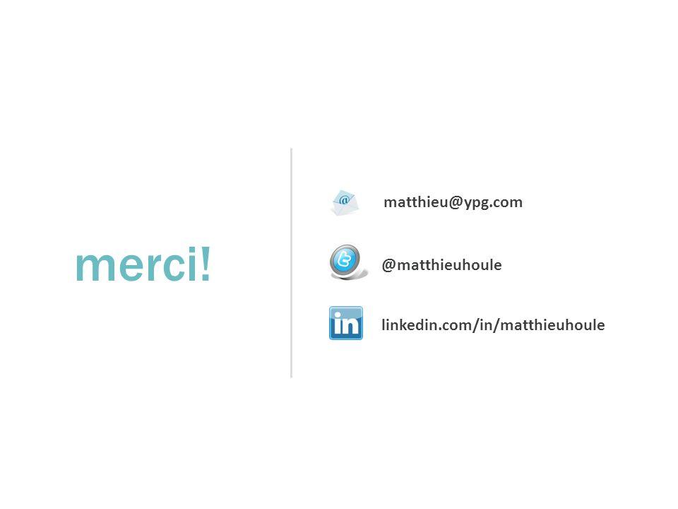 merci! matthieu@ypg.com @matthieuhoule linkedin.com/in/matthieuhoule