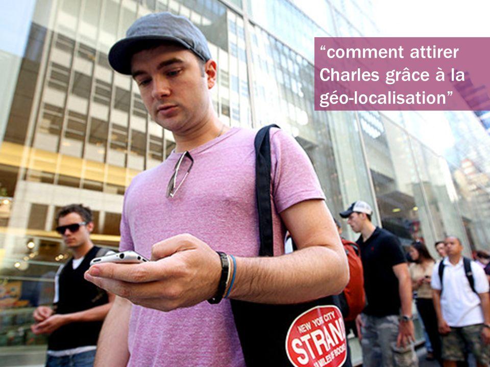 comment attirer Charles grâce à la géo-localisation
