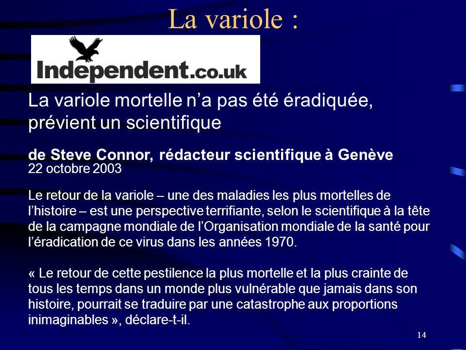 La variole : La variole mortelle n'a pas été éradiquée, prévient un scientifique. de Steve Connor, rédacteur scientifique à Genève.