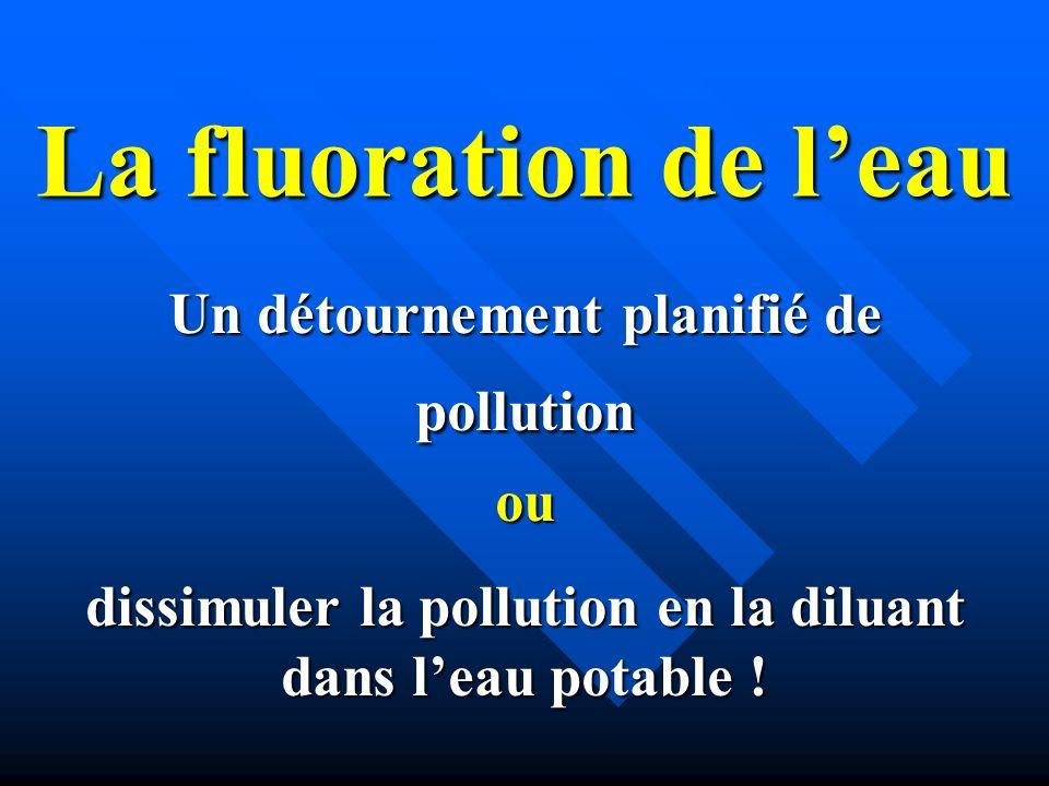 La fluoration de l'eau Un détournement planifié de pollution ou