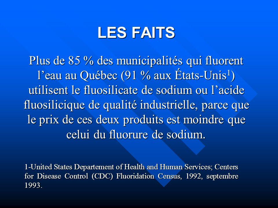 LES FAITS Plus de 85 % des municipalités qui fluorent l'eau au Québec (91 % aux États-Unis1) utilisent le fluosilicate de sodium ou l'acide fluosilicique de qualité industrielle, parce que le prix de ces deux produits est moindre que celui du fluorure de sodium.