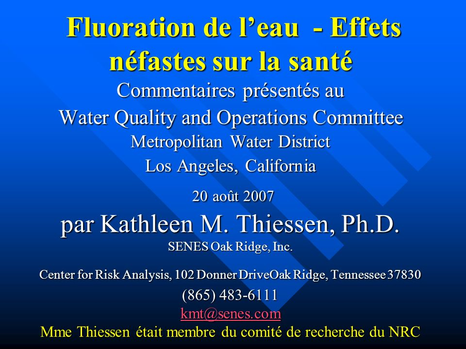 Fluoration de l'eau - Effets néfastes sur la santé Commentaires présentés au Water Quality and Operations Committee Metropolitan Water District Los Angeles, California 20 août 2007 par Kathleen M.