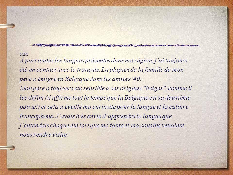 À part toutes les langues présentes dans ma région, j'ai toujours