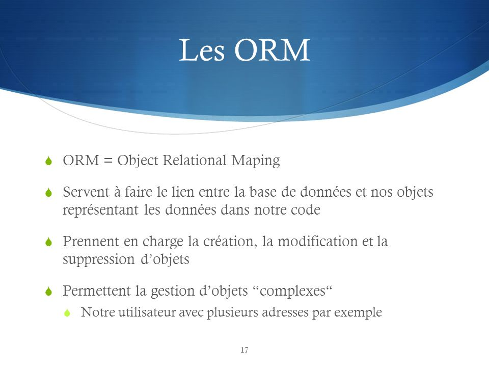 Les ORM ORM = Object Relational Maping